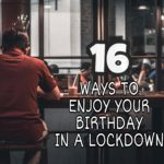 16 Unique and Creative ways to celebrate your Birthday during a Lockdown